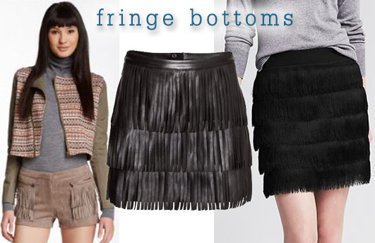 Fringe bottoms.