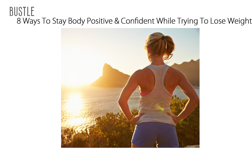 8 Ways To Stay Body Positive & Confident While Trying To Lose Weight
