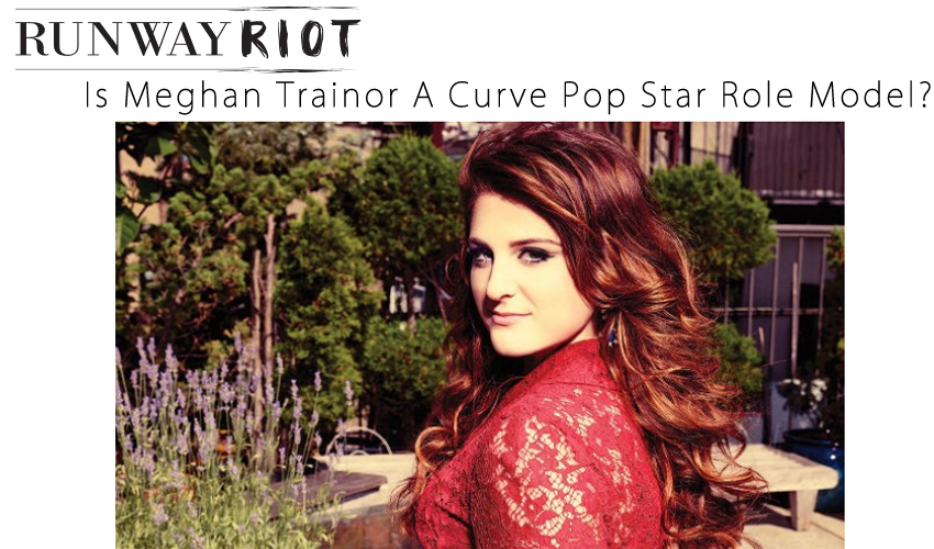 Is Meghan Trainor A Curve Pop Star Role Model